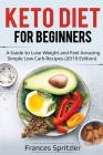 Keto Diet for Beginners: A Guide to Lose Weight and Feel Amazing - Simple Low Carb Recipes (2019 Edition) (Healthy Eating #1) Cover Image