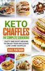 Keto Chaffles: the Complete Cookbook! Tasty and Easy Recipes to Enjoy Your Delicious Low Carb Chaffles Cover Image