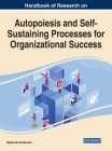 Handbook of Research on Autopoiesis and Self-Sustaining Processes for Organizational Success Cover Image