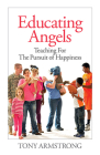 Educating Angels: Teaching for the Pursuit of Happiness (Our National Conversation #9) Cover Image