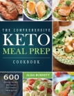 The Comprehensive Keto Meal Prep Cookbook: 600 Healthy Recipes For Family And Friends on Keto Diet Cover Image