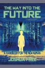 The Way Into The Future: A Handbook For The New Human Cover Image