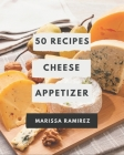 50 Cheese Appetizer Recipes: An Inspiring Cheese Appetizer Cookbook for You Cover Image
