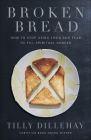 Broken Bread: How to Stop Using Food and Fear to Fill Spiritual Hunger Cover Image
