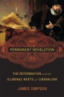 Permanent Revolution: The Reformation and the Illiberal Roots of Liberalism Cover Image
