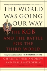 The World Was Going Our Way: The KGB and the Battle for the the Third World: Newly Revealed Secrets from the Mitrokhin Archive Cover Image