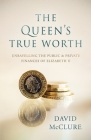 The Queen's True Worth: Unravelling the public & private finances of Queen Elizabeth II Cover Image