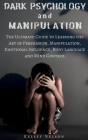 Dark Psychology and Manipulation: The Ultimate Guide to Learning the Art of Persuasion, Manipulation, Emotional Influence, Body Language and Mind Cont Cover Image