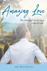 Amazing Love: The Amazing Unrelenting Love of God Cover Image