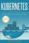 Kubernetes: A Simple Guide to Master Kubernetes for Beginners and Advanced Users (2020 Edition) Cover Image