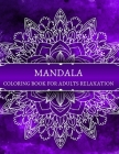 MANDALA COLORING BOOK for adults relaxation: Amazing Mandala ready-to-color pages with Zen & life quotes for Meditation and Mindfulness I Adult Colori Cover Image