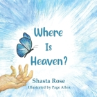 Where Is Heaven?: A Spiritual Explanation of Death for Children Cover Image