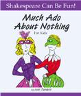 Much Ado about Nothing for Kids (Shakespeare Can Be Fun!) Cover Image