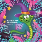 My Teacher is a Snake The Letter W Cover Image