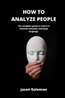How To Analyze People: The complete guide to read in 5 minutes Instantly read body language. Cover Image