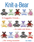 Knit-A-Bear: 15 Huggable Friends to Make and Dress for Every Occasion Cover Image