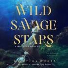 Wild Savage Stars Lib/E Cover Image
