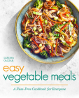 Easy Vegetable Meals: A Fuss-Free Cookbook for Everyone Cover Image