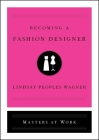 Becoming a Fashion Designer (Masters at Work) Cover Image