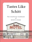 Tastes Like Schitt: The Unofficial Cookbook of Schitt's Creek Cover Image