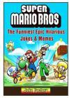 Super Mario Bros The Funniest Epic Hilarious Jokes & Memes Cover Image
