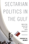 Sectarian Politics in the Gulf: From the Iraq War to the Arab Uprisings (Columbia Studies in Middle East Politics) Cover Image