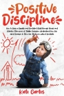 Positive Discipline: How to Raise a Capable and Confident Child through Simple and Effective Techniques of Toddler Discipline. Understand H Cover Image