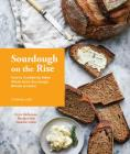 Sourdough on the Rise: How to Confidently Make Whole Grain Sourdough Breads at Home Cover Image