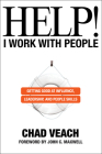 Help! I Work with People: Getting Good at Influence, Leadership, and People Skills Cover Image
