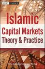 Islamic Capital Markets: Theory and Practice (Wiley Finance #732) Cover Image