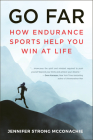 Go Far: How Endurance Sports Help You Win At Life Cover Image