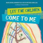 Let the Children Come to Me: Nurturing Anabaptist Faith Within Families Cover Image