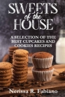 Sweets of the House: A Selection of the Best Cupcakes and Cookies Recipes Cover Image