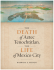 The Death of Aztec Tenochtitlan, the Life of Mexico City (Joe R. and Teresa Lozano Long Series in Latin American and Latino Art and Culture) Cover Image