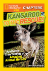 National Geographic Kids Chapters: Kangaroo to the Rescue!: And More True Stories of Amazing Animal Heroes (NGK Chapters) Cover Image