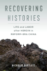 Recovering Histories: Life and Labor after Heroin in Reform-Era China Cover Image