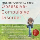 Freeing Your Child from Obsessive-Compulsive Disorder Lib/E: A Powerful, Practical Program for Parents of Children and Adolescents Cover Image