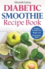 Diabetic Smoothie Recipe Book: Diabetic Green Smoothie Recipes for Weight Loss and Blood Sugar Detox! Healthy Diabetic Smoothie Diet. Cover Image