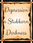 Depression a Stubborn: Depression a Stubborn - Gift Workbook and Notebook, Journal - Monitor Your Anxiety, Panic Attack, Stress, Depression, Cover Image