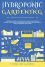 Hydroponic Gardening: A Beginner's Guide to Quickly Start Growing Your Own Food Without Soil. Learn How to Produce Healthy and Fresh Vegetab Cover Image