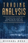Trading Analysis: The Practical Guide to Learn Step by Step the REAL Technical Analysis Cover Image