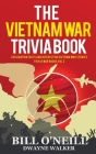 The Vietnam War Trivia Book: Fascinating Facts and Interesting Vietnam War Stories Cover Image