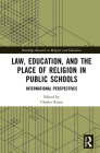 Law, Education, and the Place of Religion in Public Schools: International Perspectives (Routledge Research in Religion and Education) Cover Image