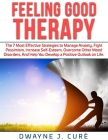 Feeling Good Therapy: The 7 Most Effective Strategies to Manage Anxiety, Fight Pessimism, Increase Self-Esteem, Overcome Other Mood Disorder Cover Image