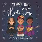 Think Big, Little One (Vashti Harrison) Cover Image