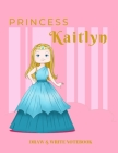 Princess Kaitlyn Draw & Write Notebook: With Picture Space and Dashed Mid-line for Early Learner Girls. Personalized with Name Cover Image