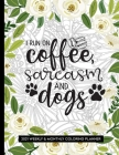 I Run On Coffee, Sarcasm And Dogs: 2021 Coloring Planner Weekly and Monthly Calendar Cover Image