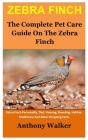 Zebra Finch: The Complete Pet Care Guide On The Zebra Finch Cover Image