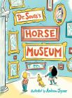 Dr. Seuss's Horse Museum (Classic Seuss) Cover Image
