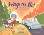 Wagons Ho!: Then and Now on the Oregon Trail Cover Image